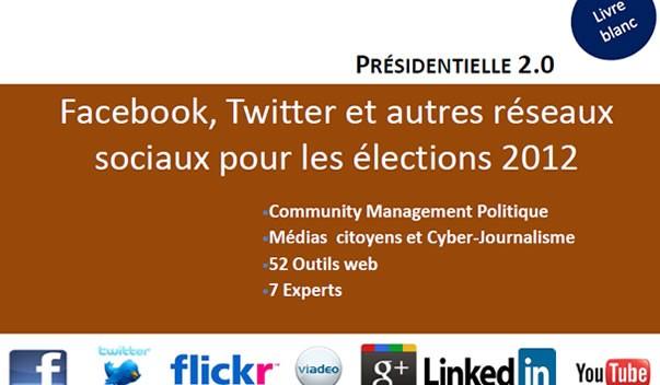Téléchargez le livre blanc, Présidentielle 2.0 : Facebook, Twitter et autres réseaux sociaux pour les élections 2012